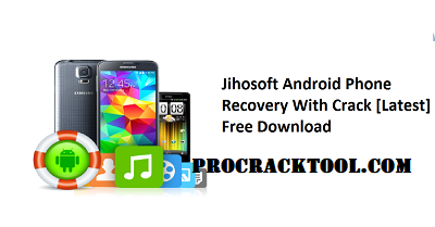 Jihosoft Android Phone Recovery Crack Free Download